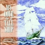 Cowley Jimmy - My Love Is A Tall Ship